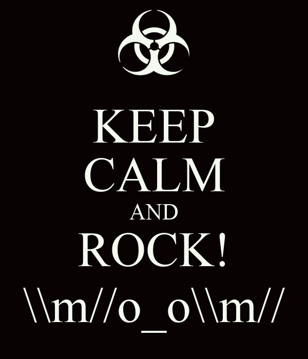 KEEP CALM AND ROCK! \\m//o_o\\m//