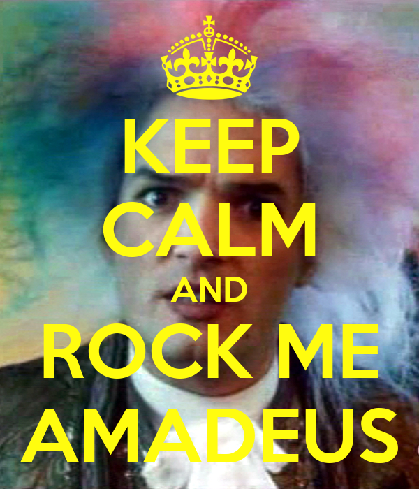 KEEP CALM AND ROCK ME AMADEUS