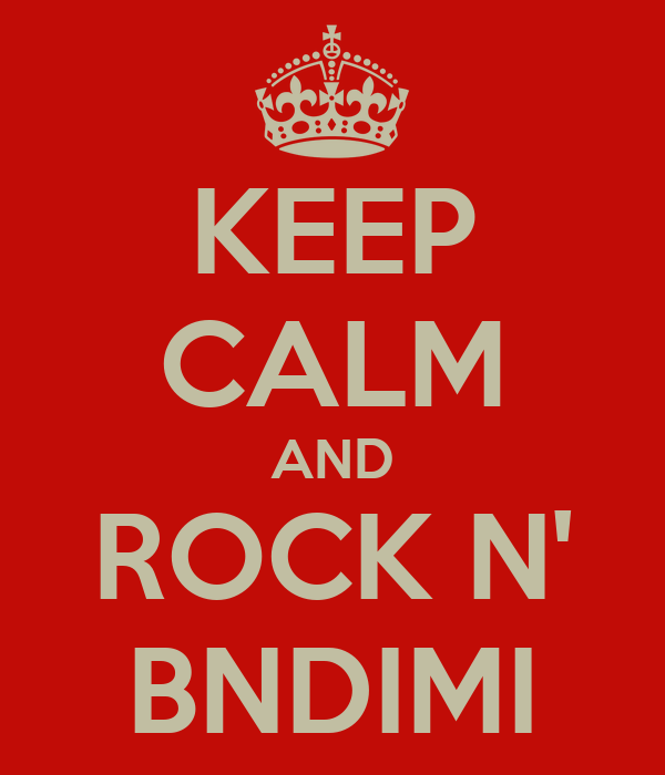 KEEP CALM AND ROCK N' BNDIMI