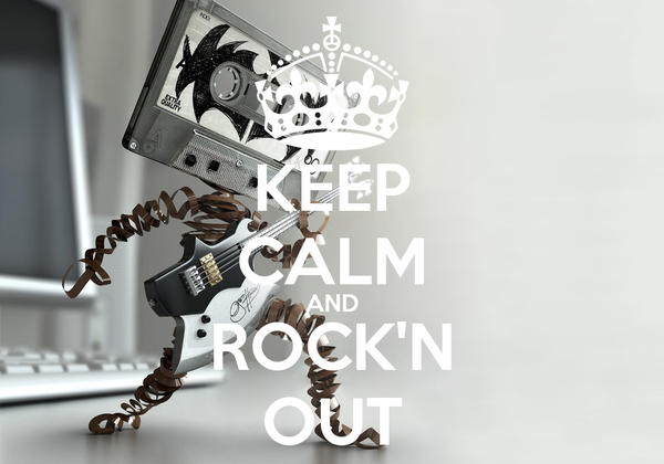 KEEP CALM AND ROCK'N OUT