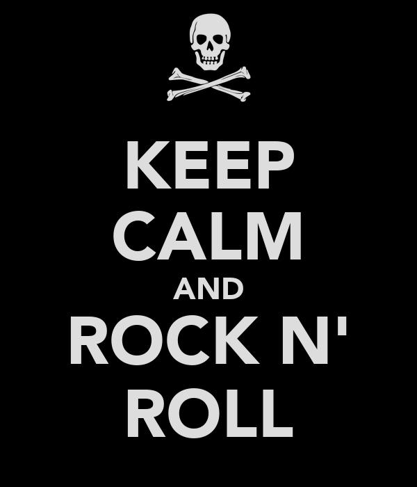 KEEP CALM AND ROCK N' ROLL