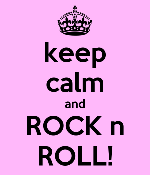 keep calm and ROCK n ROLL!
