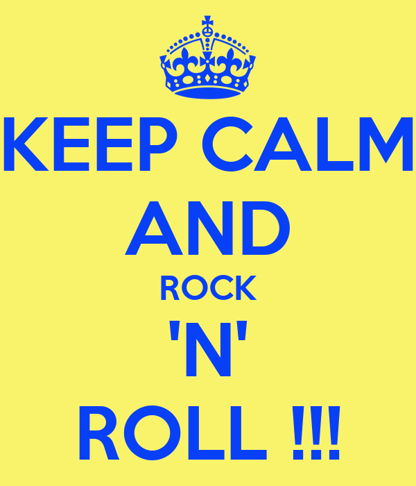 KEEP CALM AND ROCK 'N' ROLL !!!