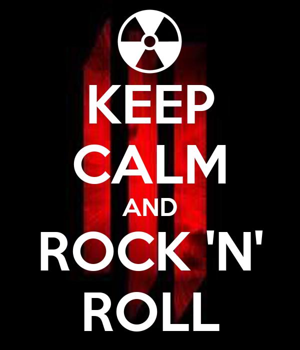 KEEP CALM AND ROCK 'N' ROLL