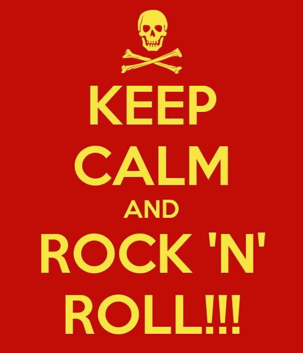 KEEP CALM AND ROCK 'N' ROLL!!!