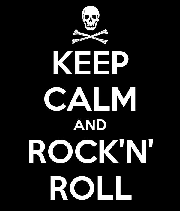 KEEP CALM AND ROCK'N' ROLL