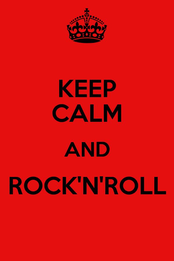 KEEP CALM AND ROCK'N'ROLL