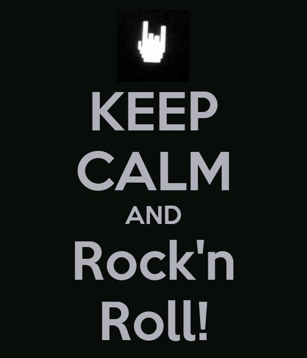 KEEP CALM AND Rock'n Roll!