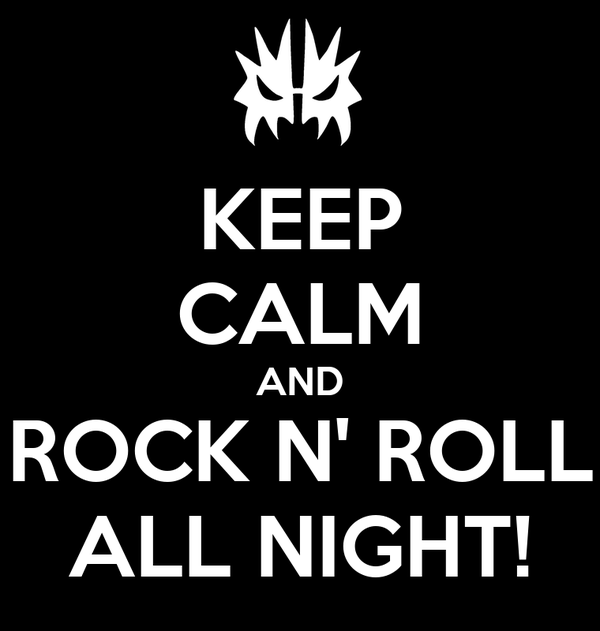 KEEP CALM AND ROCK N' ROLL ALL NIGHT!