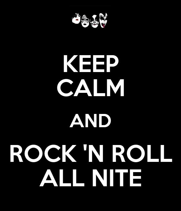 KEEP CALM AND ROCK 'N ROLL ALL NITE