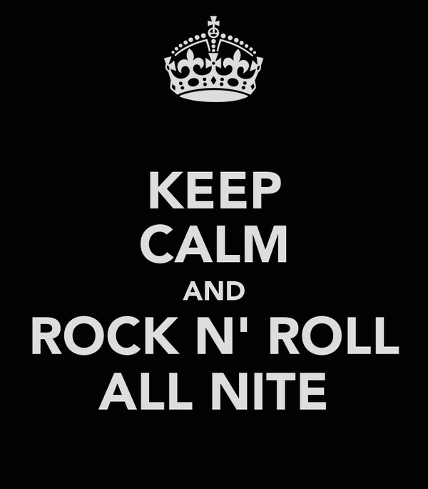 KEEP CALM AND ROCK N' ROLL ALL NITE