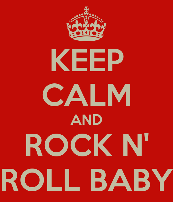 KEEP CALM AND ROCK N' ROLL BABY