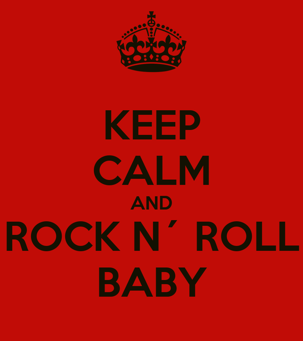 KEEP CALM AND ROCK N´ ROLL BABY