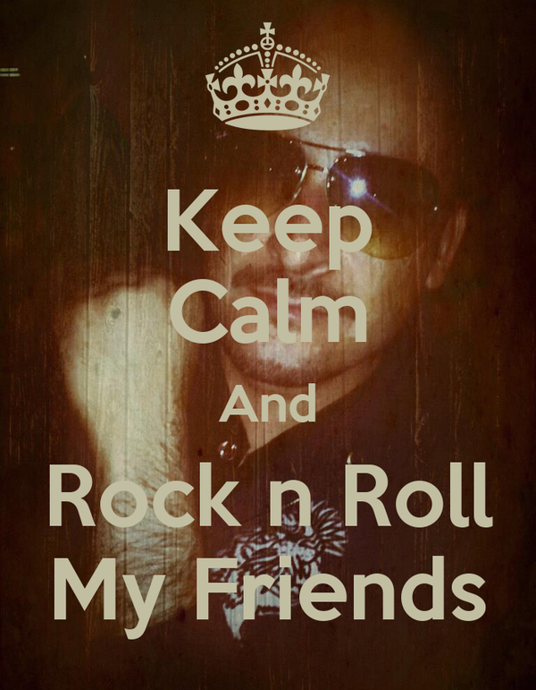 Keep Calm And Rock n Roll My Friends