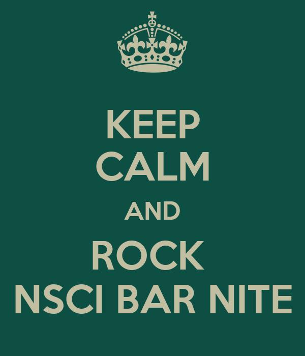 KEEP CALM AND ROCK  NSCI BAR NITE