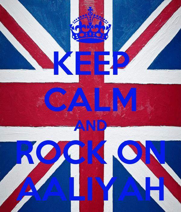 KEEP CALM AND ROCK ON AALIYAH