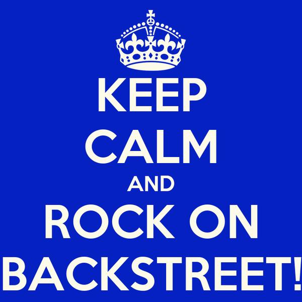 KEEP CALM AND ROCK ON BACKSTREET!