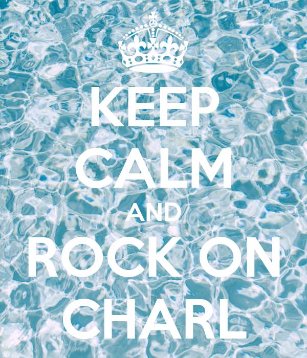 KEEP CALM AND ROCK ON CHARL