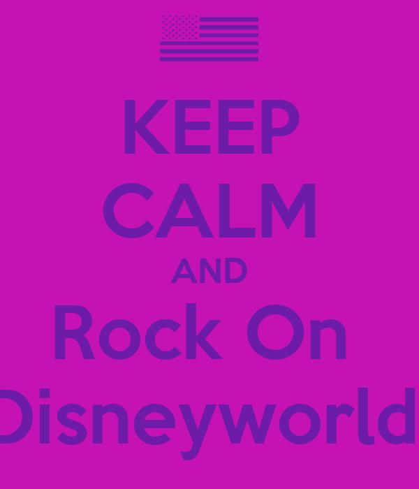 KEEP CALM AND Rock On  Disneyworld