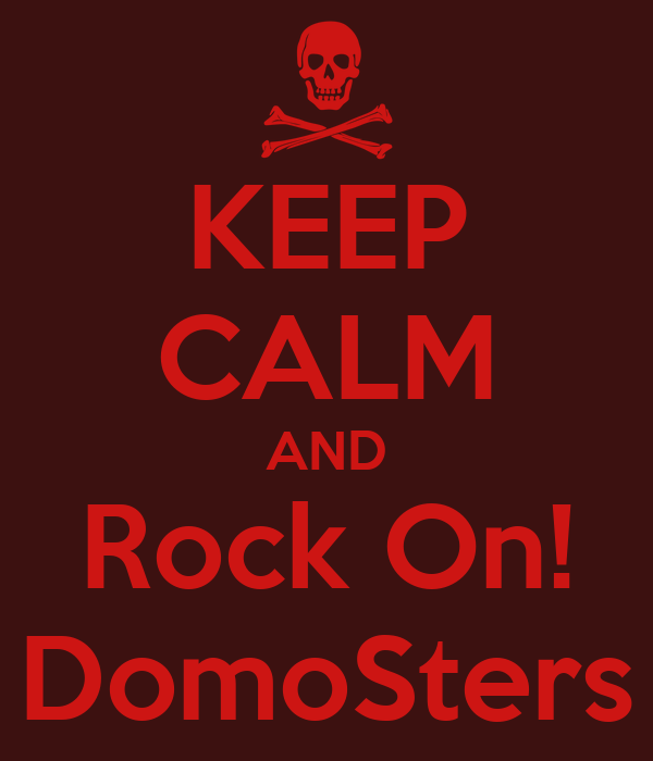 KEEP CALM AND Rock On! DomoSters