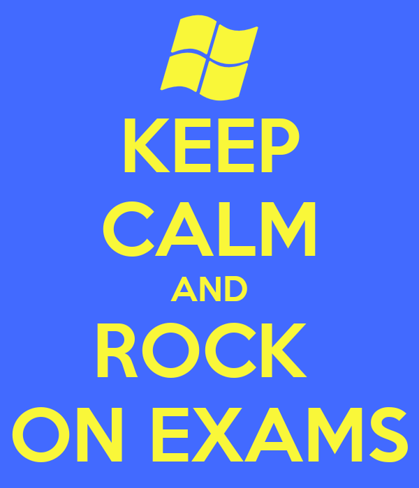 KEEP CALM AND ROCK  ON EXAMS