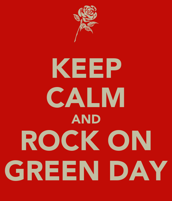 KEEP CALM AND  ROCK ON  GREEN DAY
