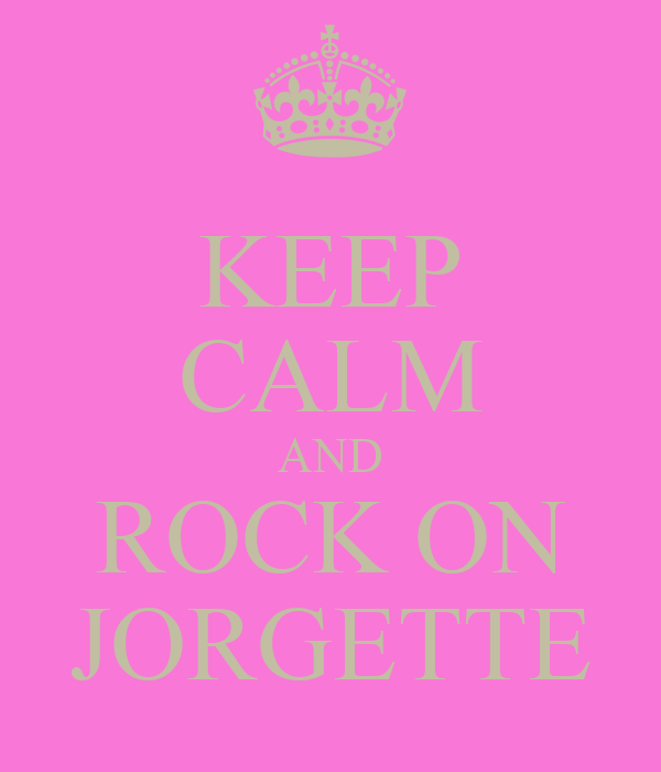 KEEP CALM AND ROCK ON JORGETTE