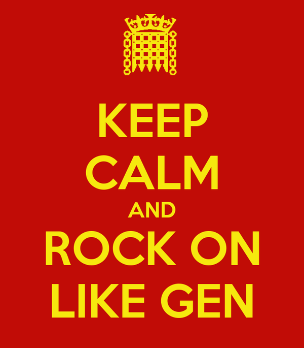 KEEP CALM AND ROCK ON LIKE GEN