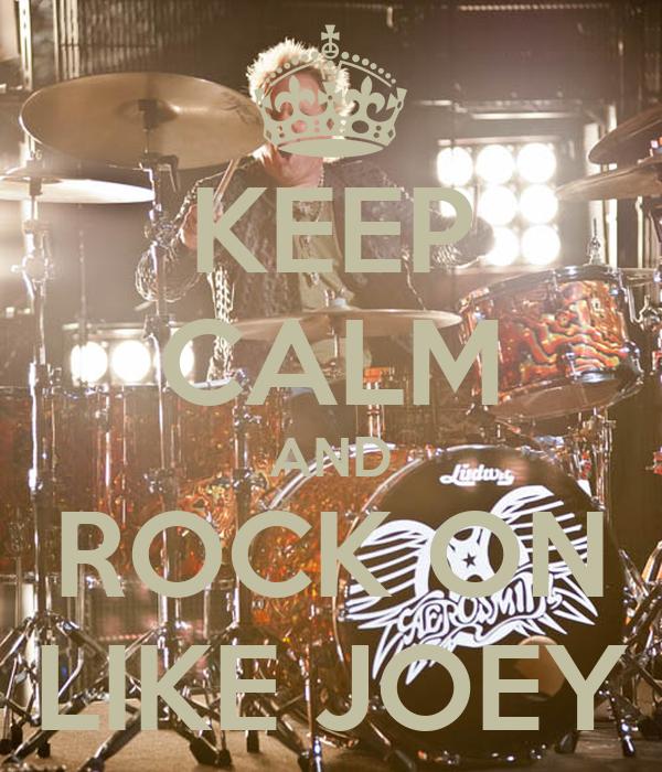 KEEP CALM AND ROCK ON LIKE JOEY