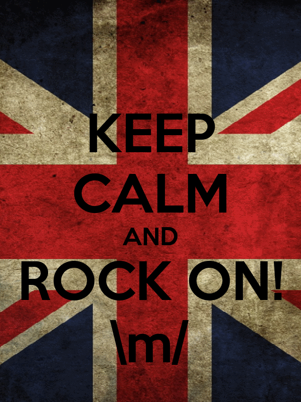 KEEP CALM AND ROCK ON! \m/