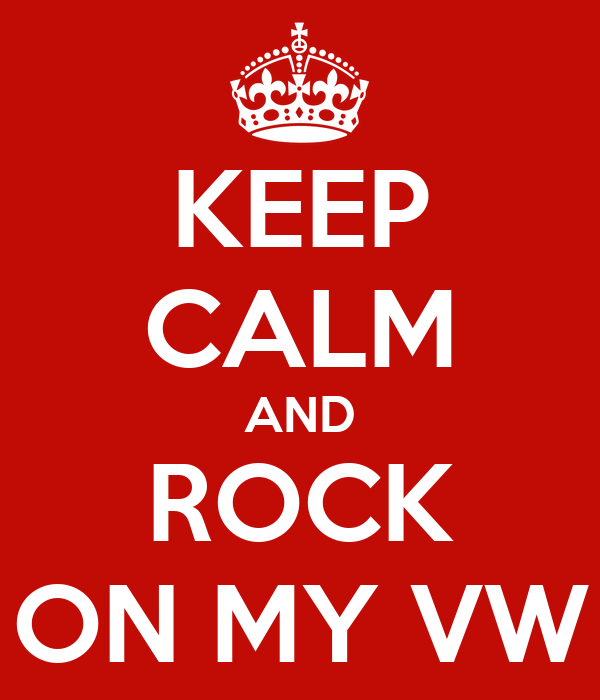 KEEP CALM AND ROCK ON MY VW