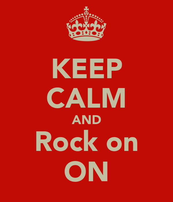KEEP CALM AND Rock on ON