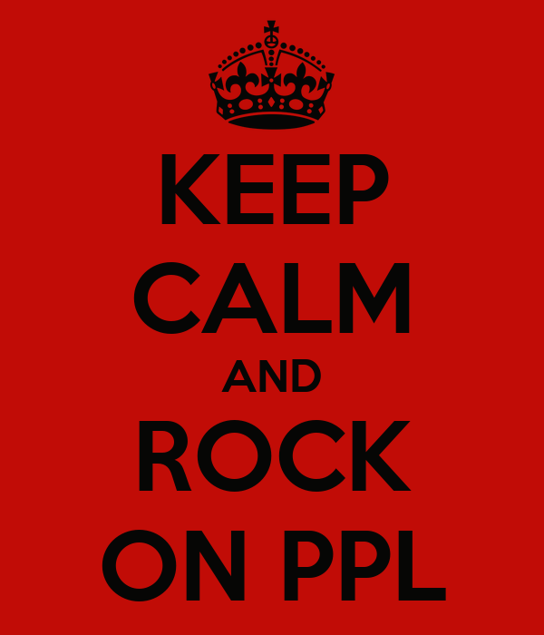 KEEP CALM AND ROCK ON PPL