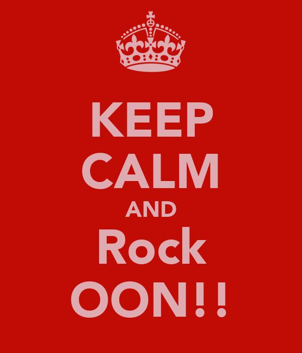 KEEP CALM AND Rock OON!!