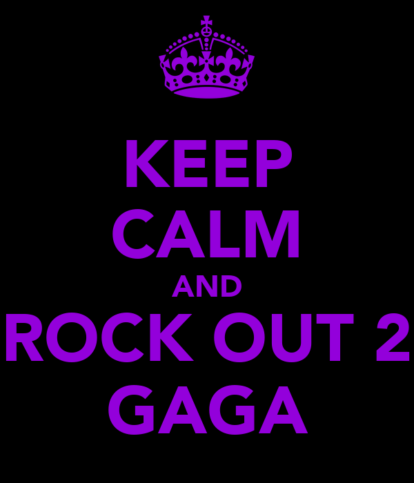 KEEP CALM AND ROCK OUT 2 GAGA
