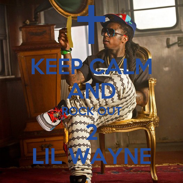 KEEP CALM AND ROCK OUT 2 LIL WAYNE