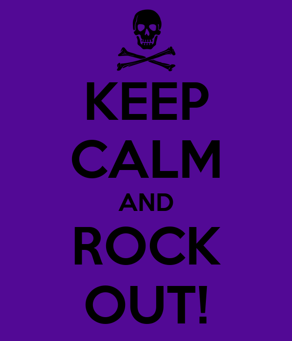 KEEP CALM AND ROCK OUT!