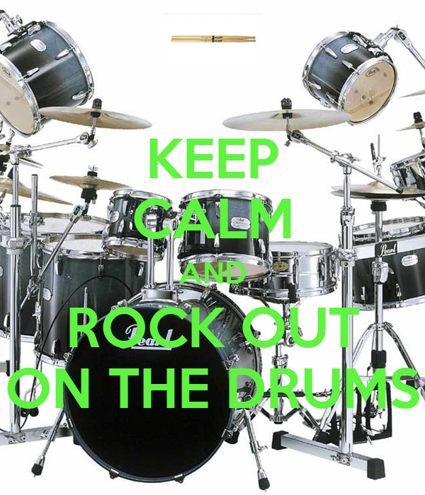 KEEP CALM AND ROCK OUT ON THE DRUMS