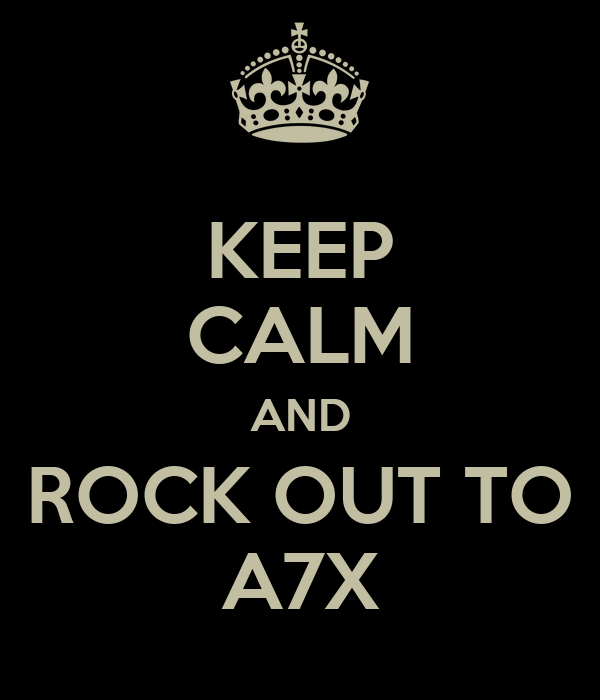 KEEP CALM AND ROCK OUT TO A7X