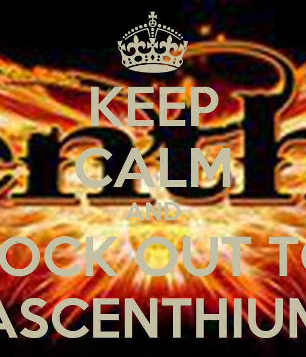 KEEP CALM AND ROCK OUT TO ASCENTHIUM