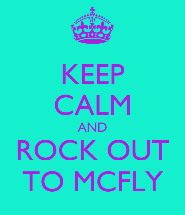 KEEP CALM AND ROCK OUT TO MCFLY
