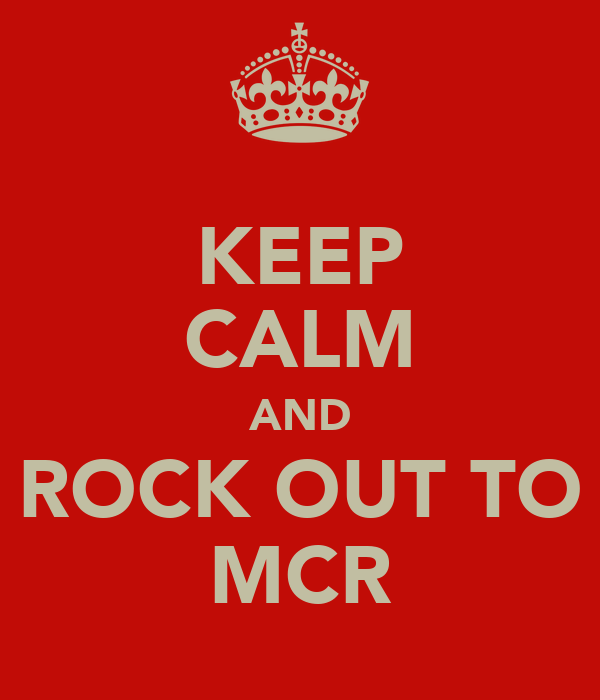 KEEP CALM AND ROCK OUT TO MCR