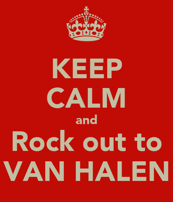 KEEP CALM and Rock out to VAN HALEN