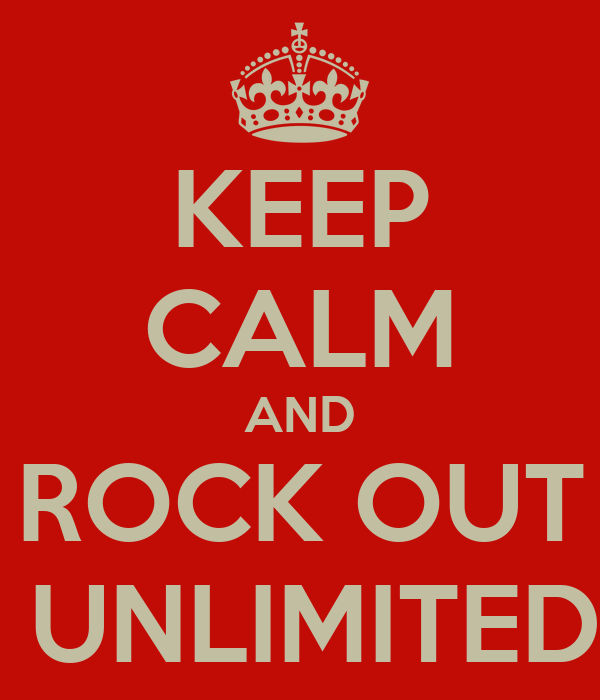 KEEP CALM AND ROCK OUT  UNLIMITED