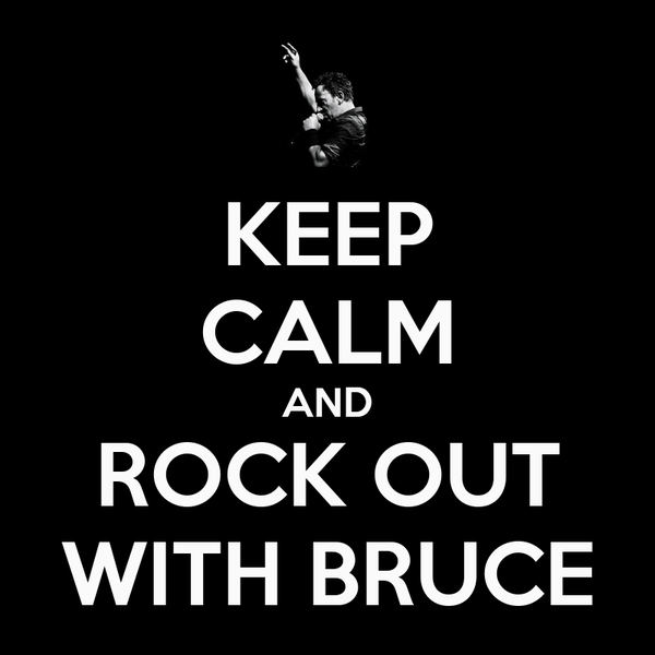 KEEP CALM AND ROCK OUT WITH BRUCE