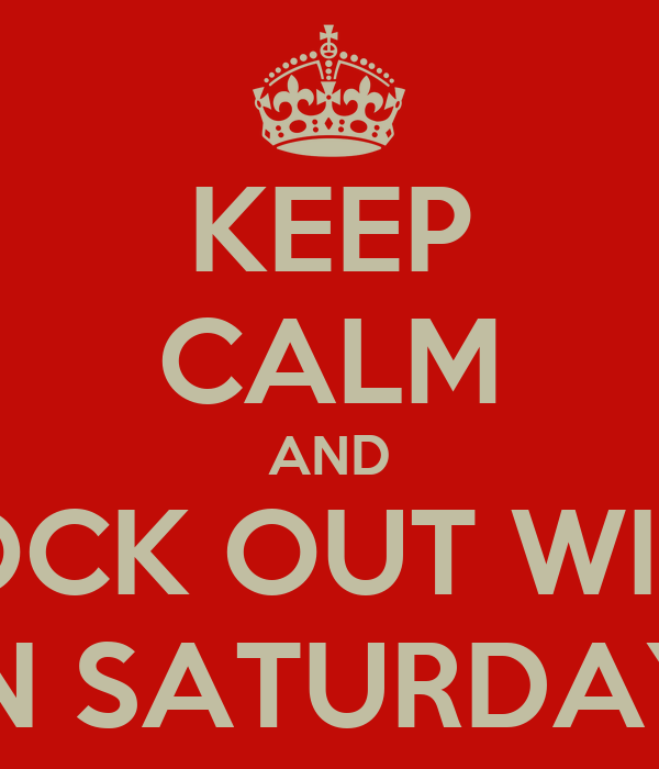 KEEP CALM AND ROCK OUT WITH RAW ON SATURDAY NIGHT
