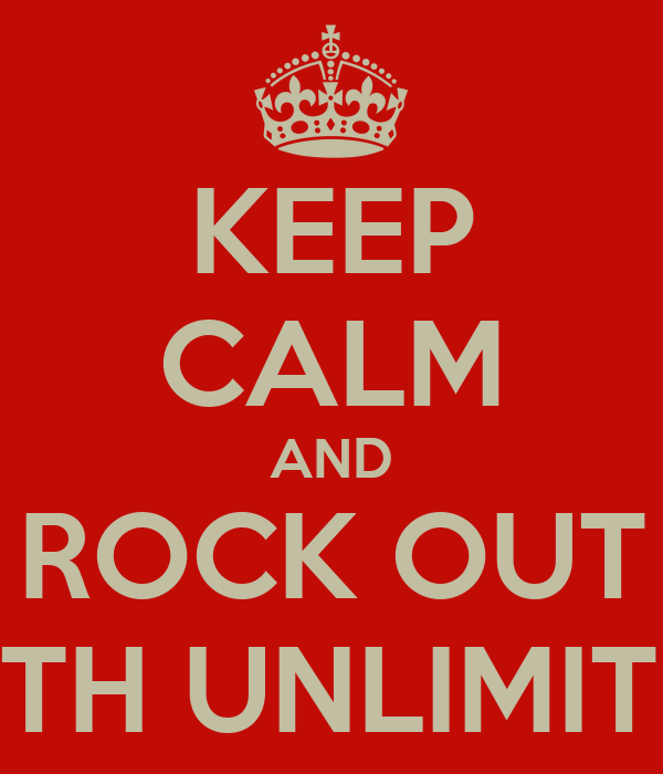 KEEP CALM AND ROCK OUT WITH UNLIMITED