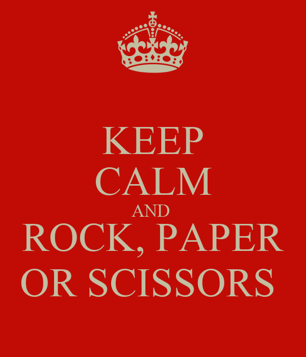 KEEP CALM AND  ROCK, PAPER OR SCISSORS
