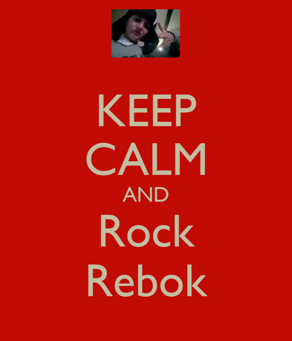 KEEP CALM AND Rock Rebok