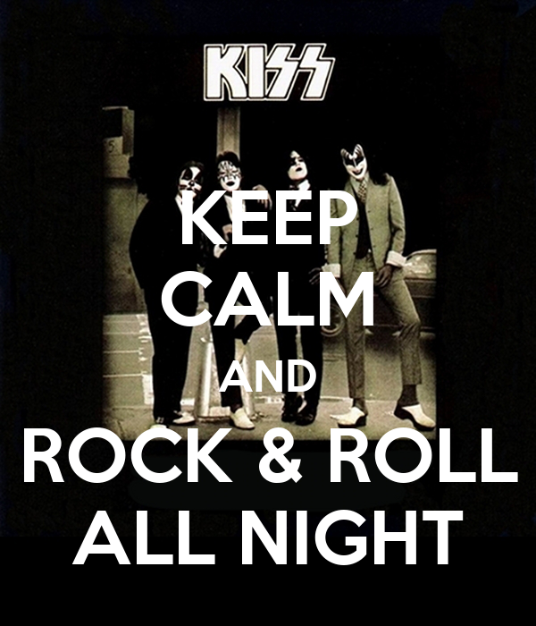 KEEP CALM AND ROCK & ROLL ALL NIGHT